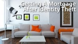 Getting A Mortgage After Identity Theft And Lower Credit Scores