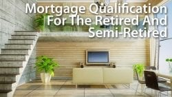 Mortgage Qualification For The Retired And Semi-Retired