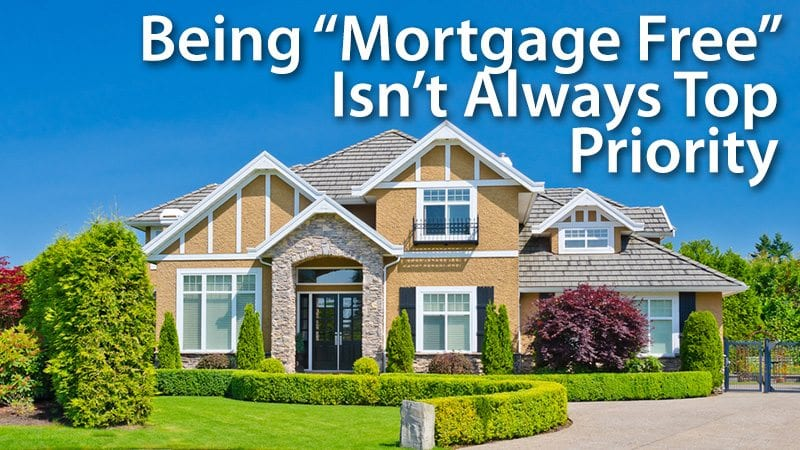 Being Mortgage Free Isnt Always Top Priority - Pay Off Mortgage Early