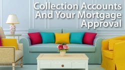 Collection Accounts And Your Mortgage Approval