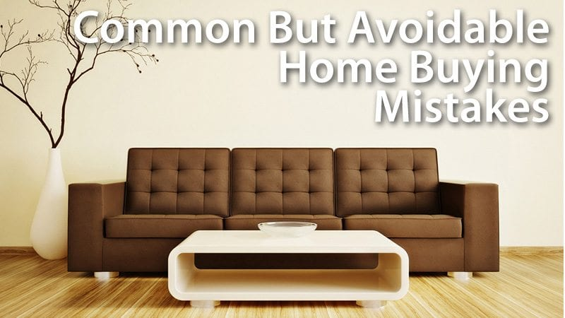 Common But Avoidable Home Buying Mistakes