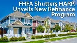 FHFA Shutters HARP Unveils New Refinance Program