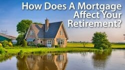 How Does A Mortgage Affect Retirement