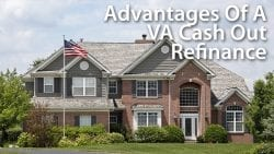 Advantages Of A VA Cash Out Refinance Mortgage Program