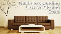 Guide To Spending Less On Closing Costs