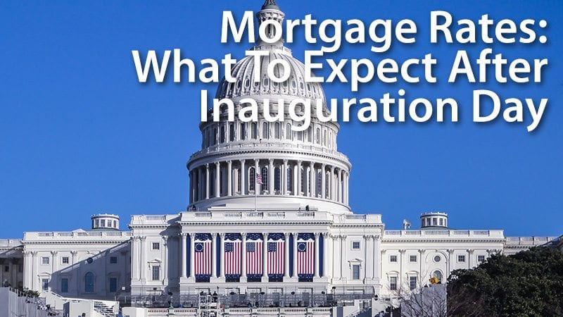Mortgage Rates What To Expect After Inauguration Day