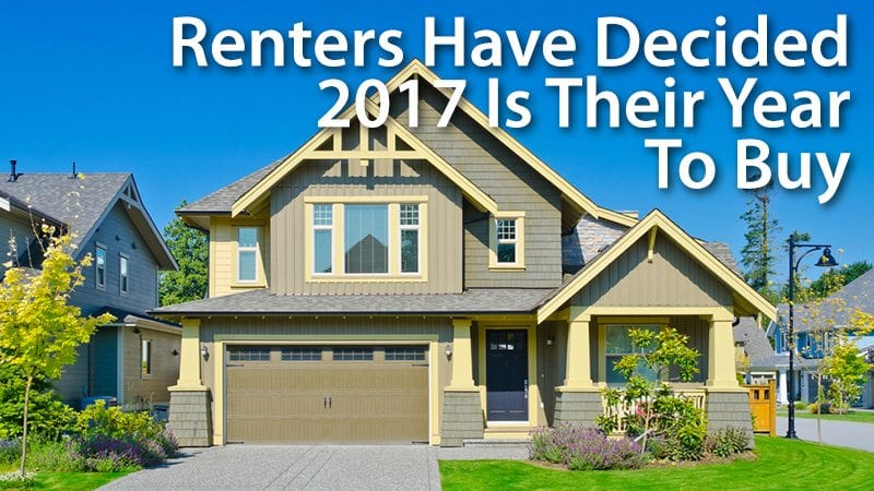 Renters Decide 2017 Is Their Year To Buy