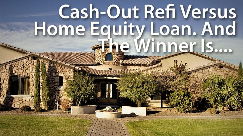 CashOut Refinance Vs Home Equity Loan The Better Deal Might – Fha Streamline Refinance Calculator Worksheet