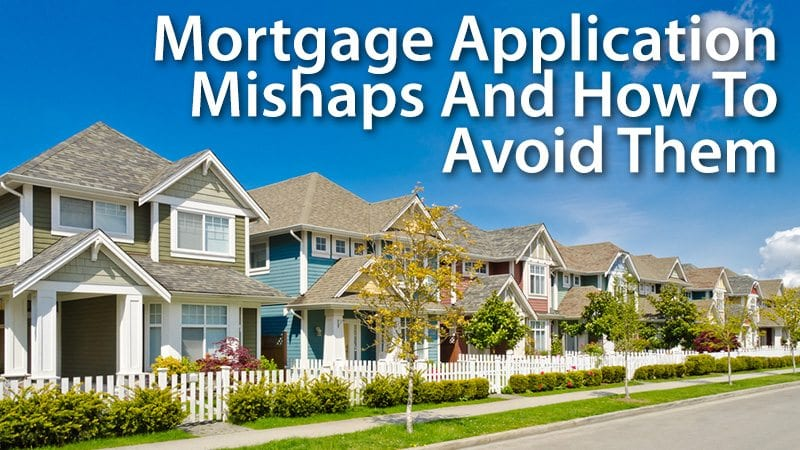 Mortgage Application Mishaps And How To Avoid Them