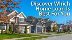 Discover Which Home Loan Is Best For You