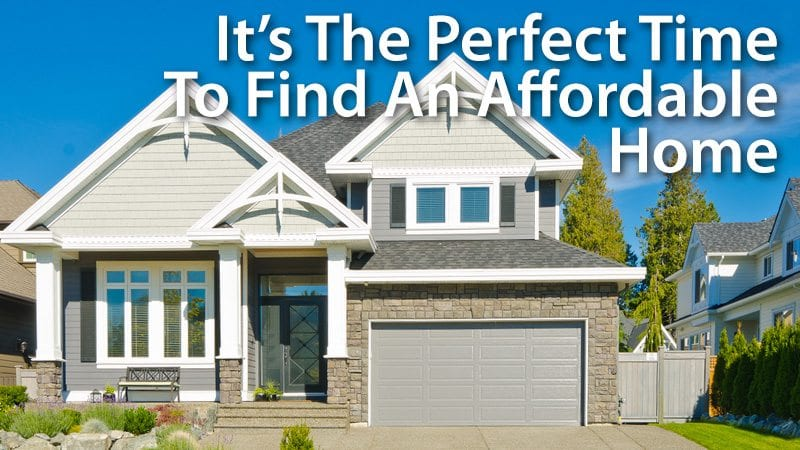 It's The Perfect Time To Find An Affordable Home