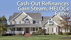 Cash-Out Refinances Gain Steam HELOCs Falter