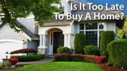 Is It Too Late To Buy A Home?