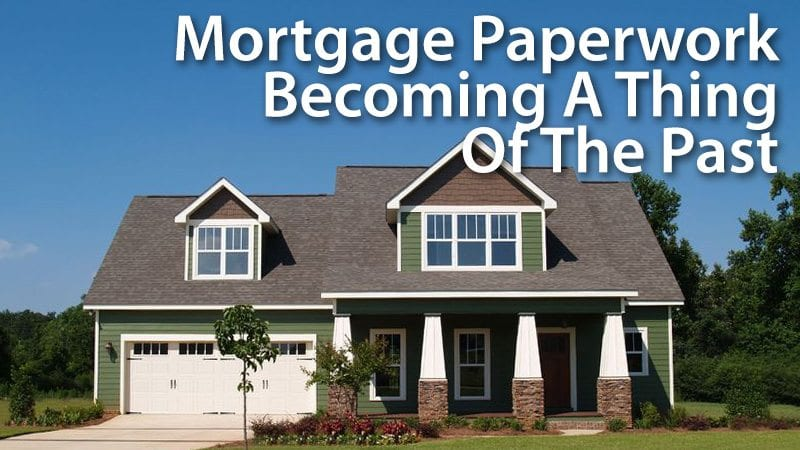 Mortgage Paperwork Becoming A Thing Of The Past