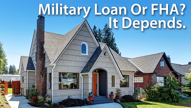 Choose a Military Loan Or FHA?