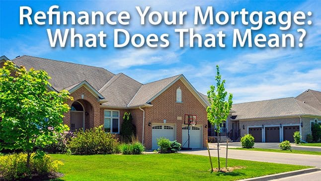 What Does It Mean to Refinance Your Home?