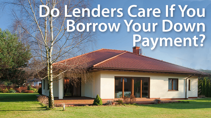 How Do Lenders Know If You Borrow Your Down Payment