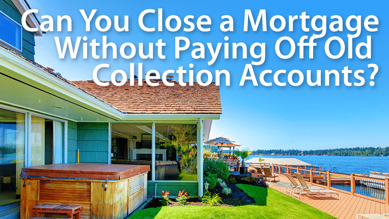 pay old debt to close mortgage