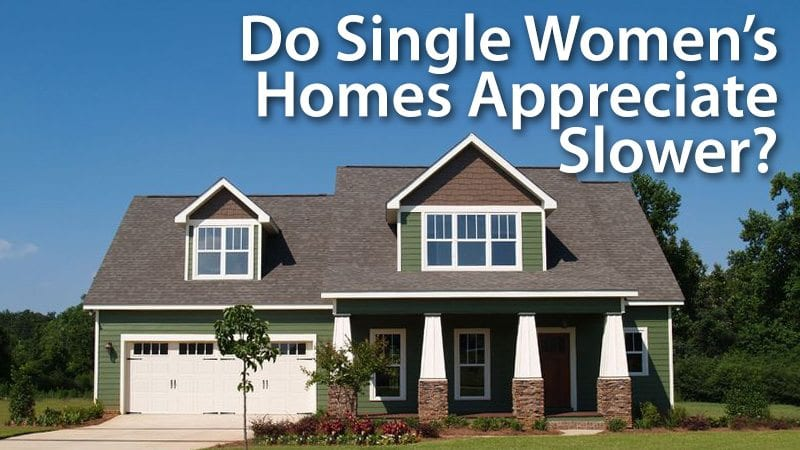 Do Single Women Homes Appreciate Slower