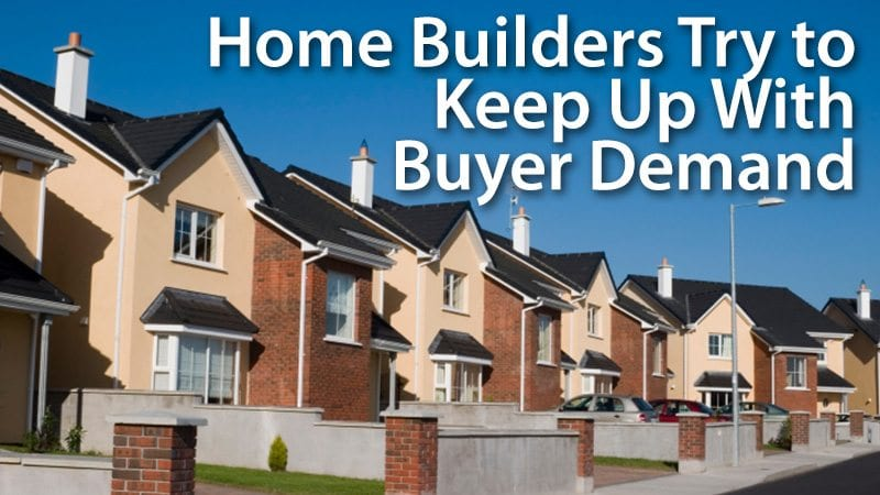 Home Builders Try to Keep Up With Buyer Demand