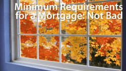 minimum requirements for a mortgage