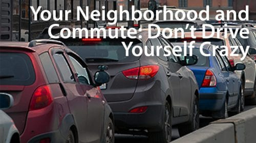 Considering a home with a long commute? Don't drive yourself crazy